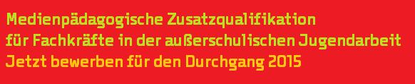 Jetzt bewerben für medienpädagogische Zusatzqualifikation 2015
